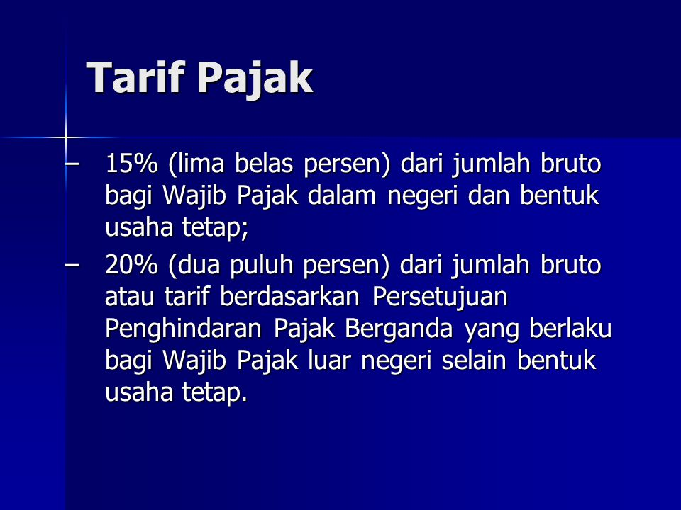 Tarif Pajak 15% (lima belas persen) dari jumlah bruto bagi Wajib Pajak dalam negeri dan bentuk usaha tetap;