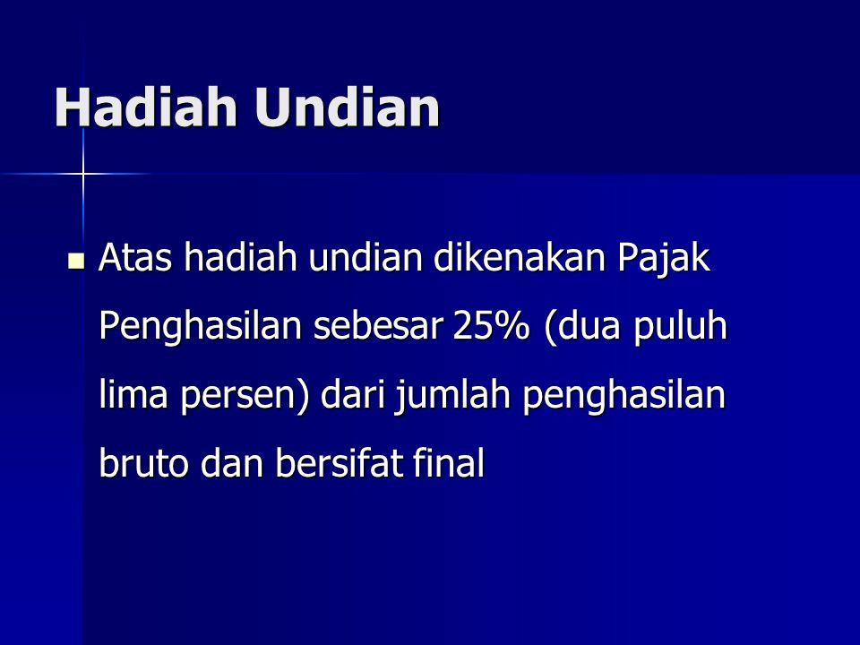 Hadiah Undian Atas hadiah undian dikenakan Pajak Penghasilan sebesar 25% (dua puluh lima persen) dari jumlah penghasilan bruto dan bersifat final.