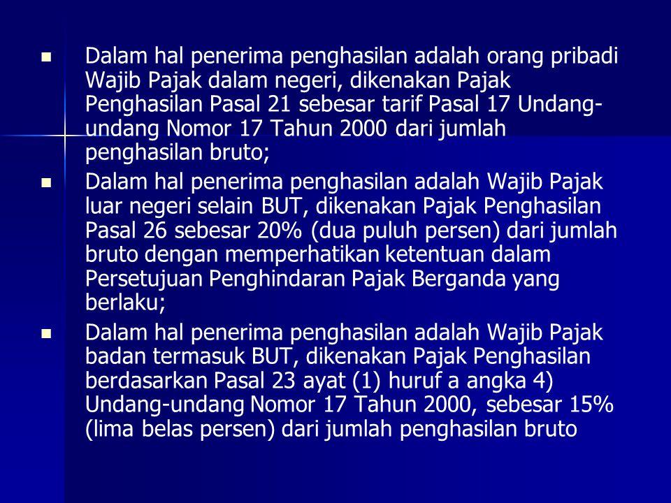 Dalam hal penerima penghasilan adalah orang pribadi Wajib Pajak dalam negeri, dikenakan Pajak Penghasilan Pasal 21 sebesar tarif Pasal 17 Undang-undang Nomor 17 Tahun 2000 dari jumlah penghasilan bruto;