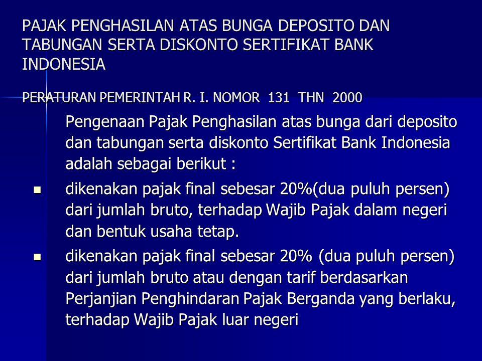 PAJAK PENGHASILAN ATAS BUNGA DEPOSITO DAN TABUNGAN SERTA DISKONTO SERTIFIKAT BANK INDONESIA PERATURAN PEMERINTAH R. I. NOMOR 131 THN 2000