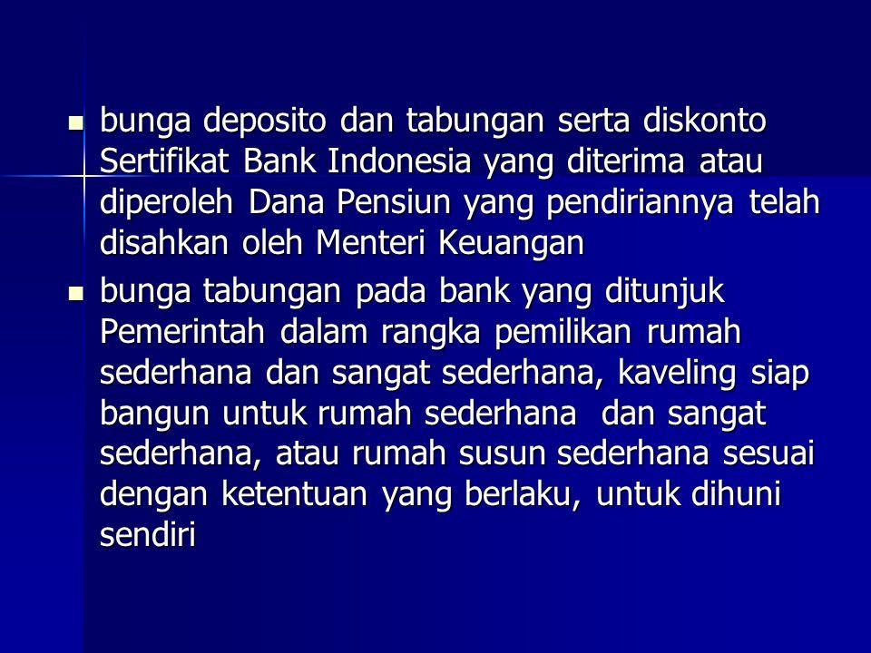 bunga deposito dan tabungan serta diskonto Sertifikat Bank Indonesia yang diterima atau diperoleh Dana Pensiun yang pendiriannya telah disahkan oleh Menteri Keuangan
