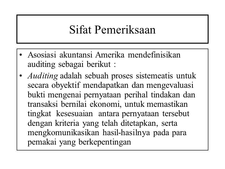Sifat Pemeriksaan Asosiasi akuntansi Amerika mendefinisikan auditing sebagai berikut :