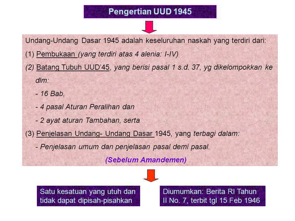 Pengertian UUD 1945 Undang-Undang Dasar 1945 adalah keseluruhan naskah yang terdiri dari: (1) Pembukaan (yang terdiri atas 4 alenia: I-IV)