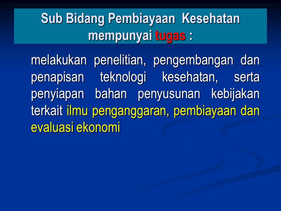 Sub Bidang Pembiayaan Kesehatan mempunyai tugas :