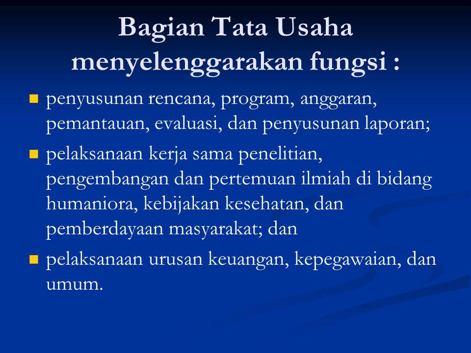 Bagian Tata Usaha menyelenggarakan fungsi :