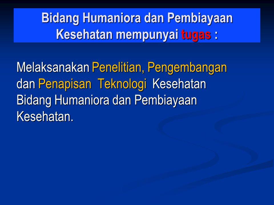Bidang Humaniora dan Pembiayaan Kesehatan mempunyai tugas :