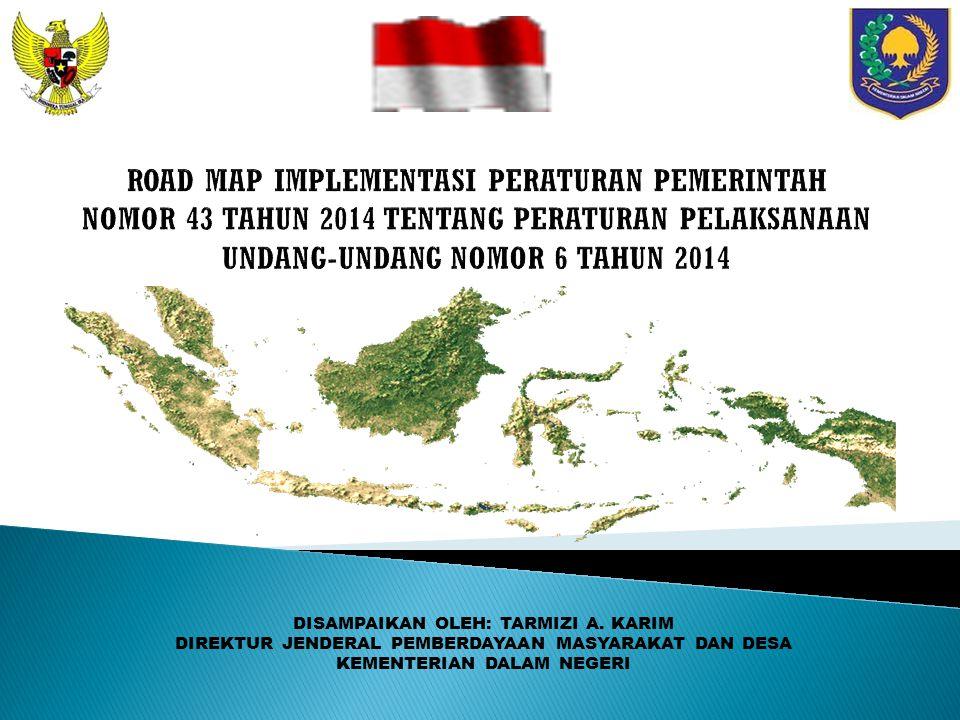 ROAD MAP IMPLEMENTASI PERATURAN PEMERINTAH NOMOR 43 TAHUN 2014 TENTANG PERATURAN PELAKSANAAN UNDANG-UNDANG NOMOR 6 TAHUN 2014