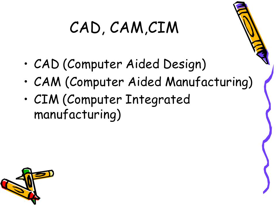 CAD, CAM,CIM CAD (Computer Aided Design)