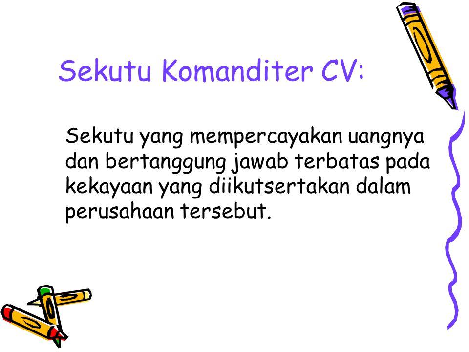 Sekutu Komanditer CV: Sekutu yang mempercayakan uangnya dan bertanggung jawab terbatas pada kekayaan yang diikutsertakan dalam perusahaan tersebut.