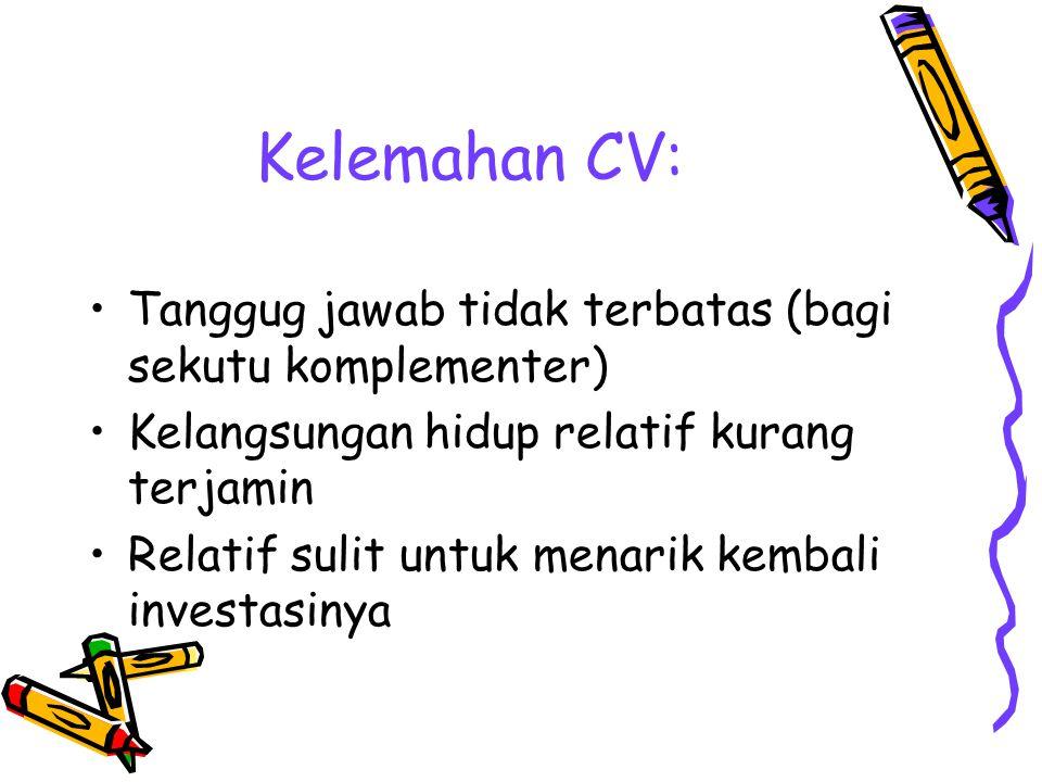 Kelemahan CV: Tanggug jawab tidak terbatas (bagi sekutu komplementer)