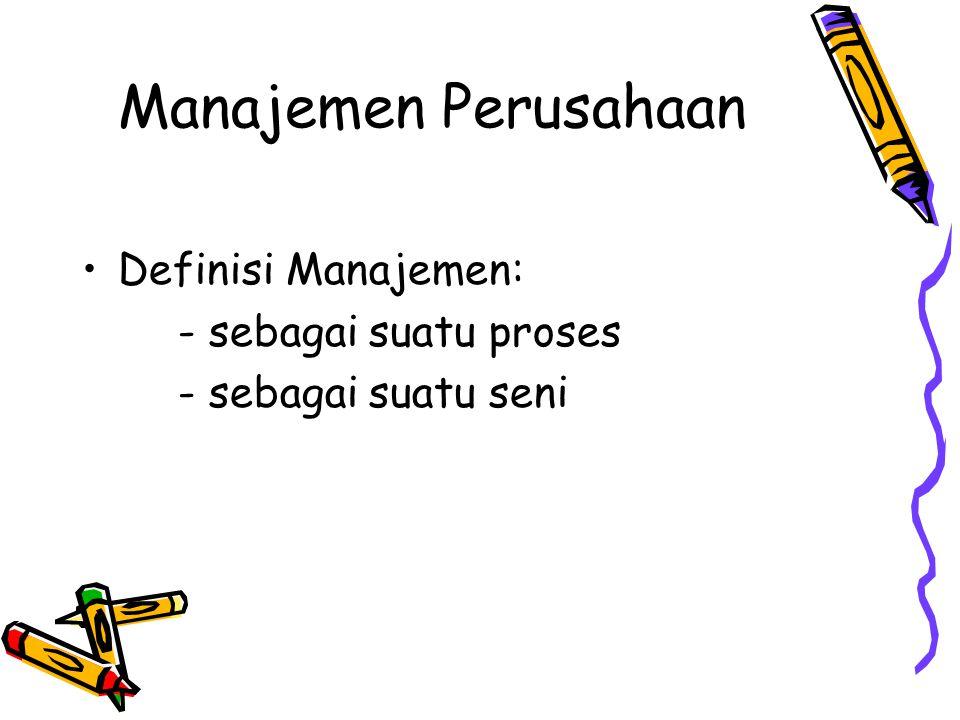 Manajemen Perusahaan Definisi Manajemen: - sebagai suatu proses