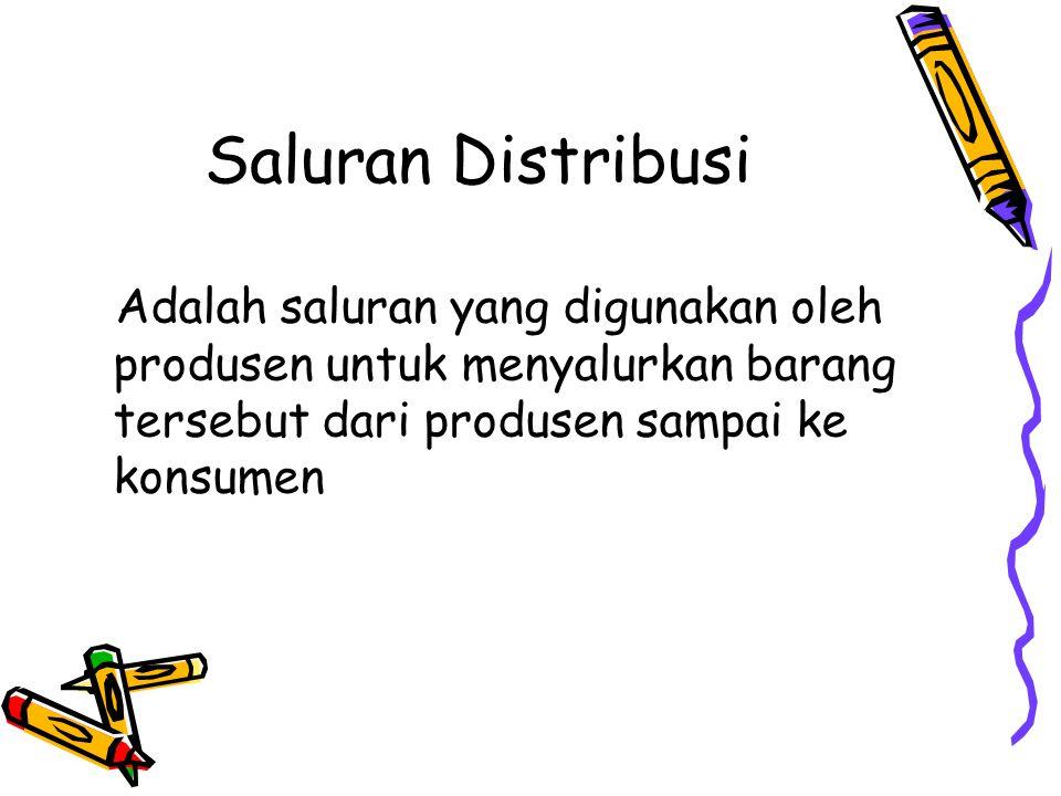 Saluran Distribusi Adalah saluran yang digunakan oleh produsen untuk menyalurkan barang tersebut dari produsen sampai ke konsumen.