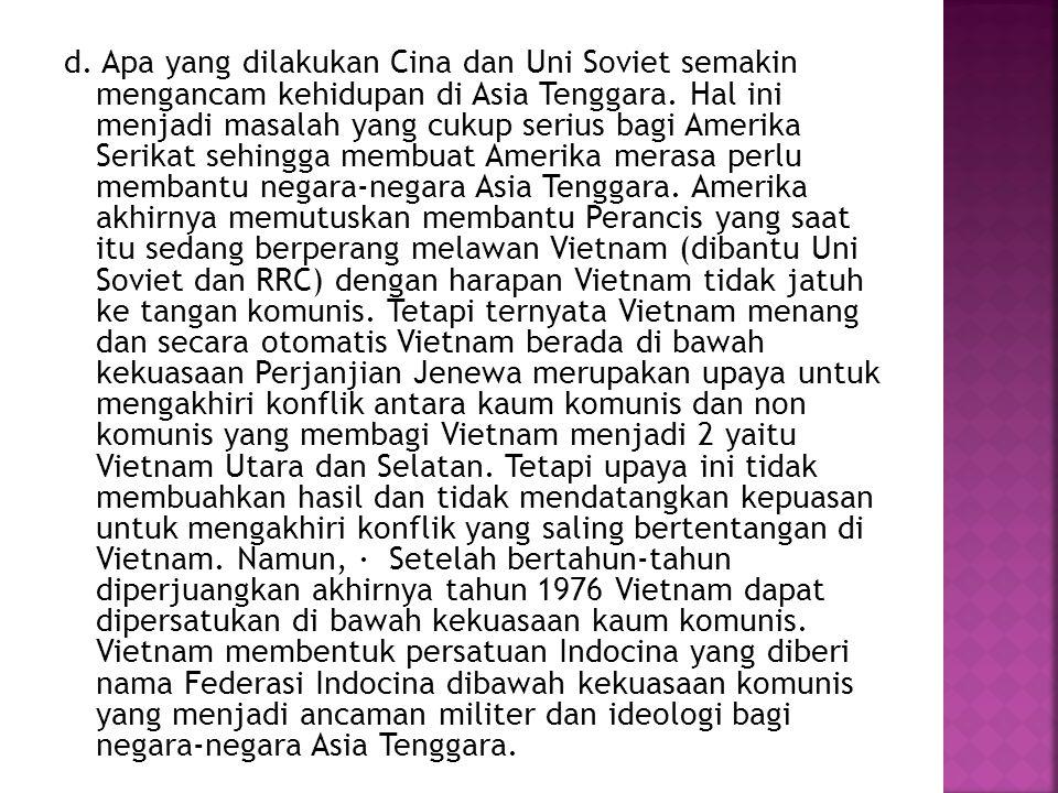 d. Apa yang dilakukan Cina dan Uni Soviet semakin mengancam kehidupan di Asia Tenggara.