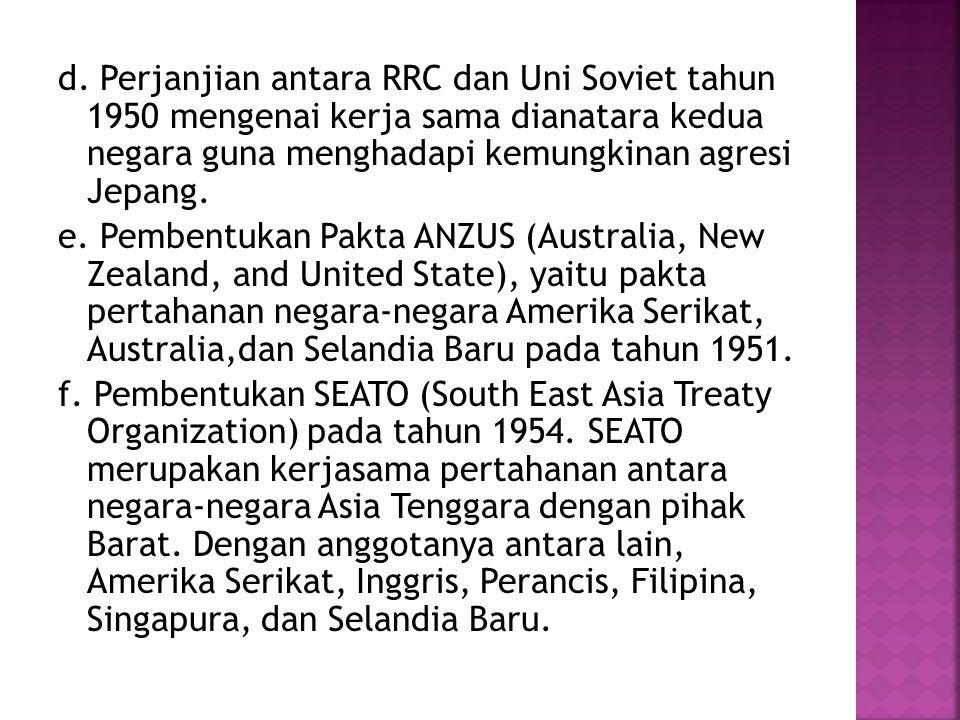 d. Perjanjian antara RRC dan Uni Soviet tahun 1950 mengenai kerja sama dianatara kedua negara guna menghadapi kemungkinan agresi Jepang.