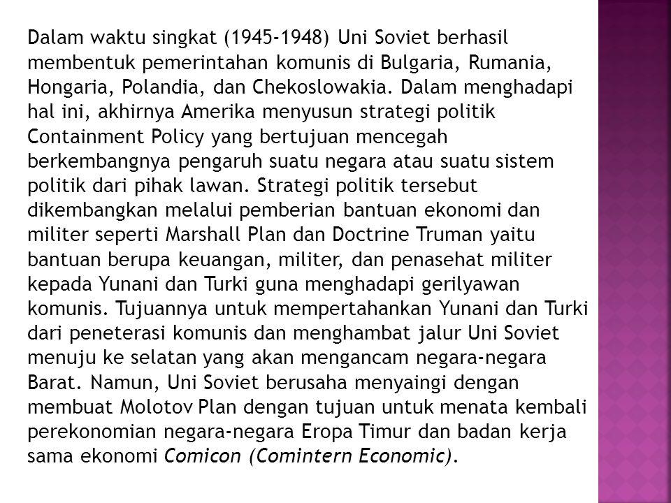 Dalam waktu singkat (1945-1948) Uni Soviet berhasil membentuk pemerintahan komunis di Bulgaria, Rumania, Hongaria, Polandia, dan Chekoslowakia.