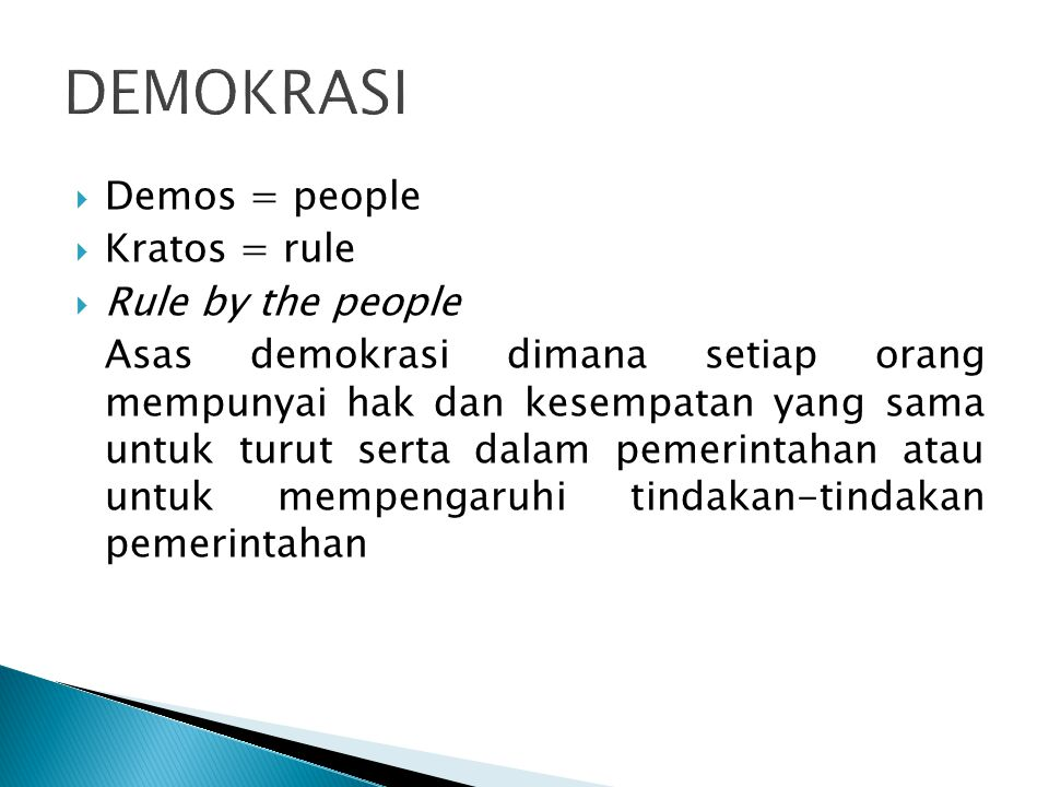 DEMOKRASI Demos = people Kratos = rule Rule by the people