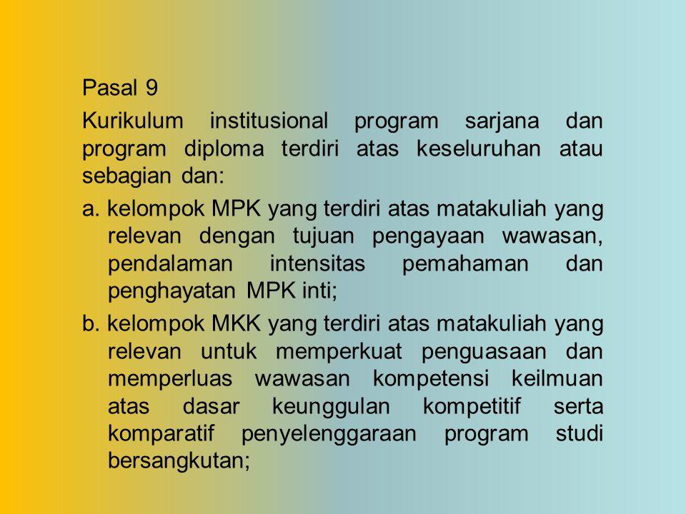 Pasal 9 Kurikulum institusional program sarjana dan program diploma terdiri atas keseluruhan atau sebagian dan: a.