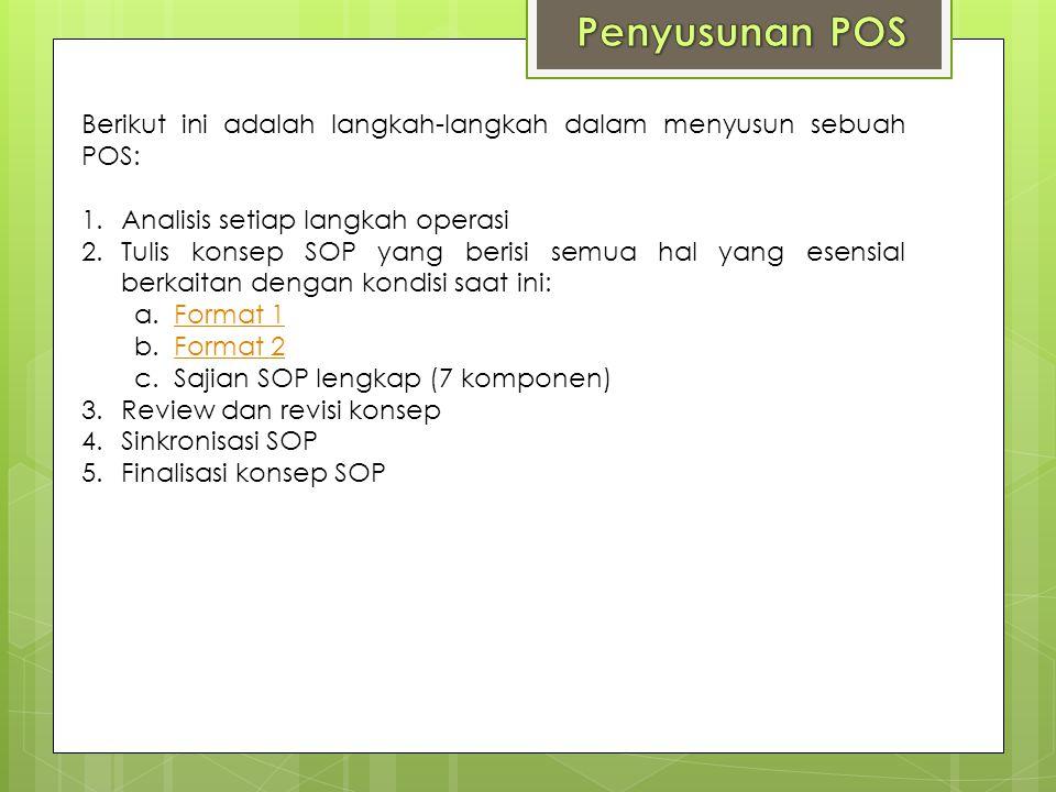 Penyusunan POS Berikut ini adalah langkah-langkah dalam menyusun sebuah POS: Analisis setiap langkah operasi.