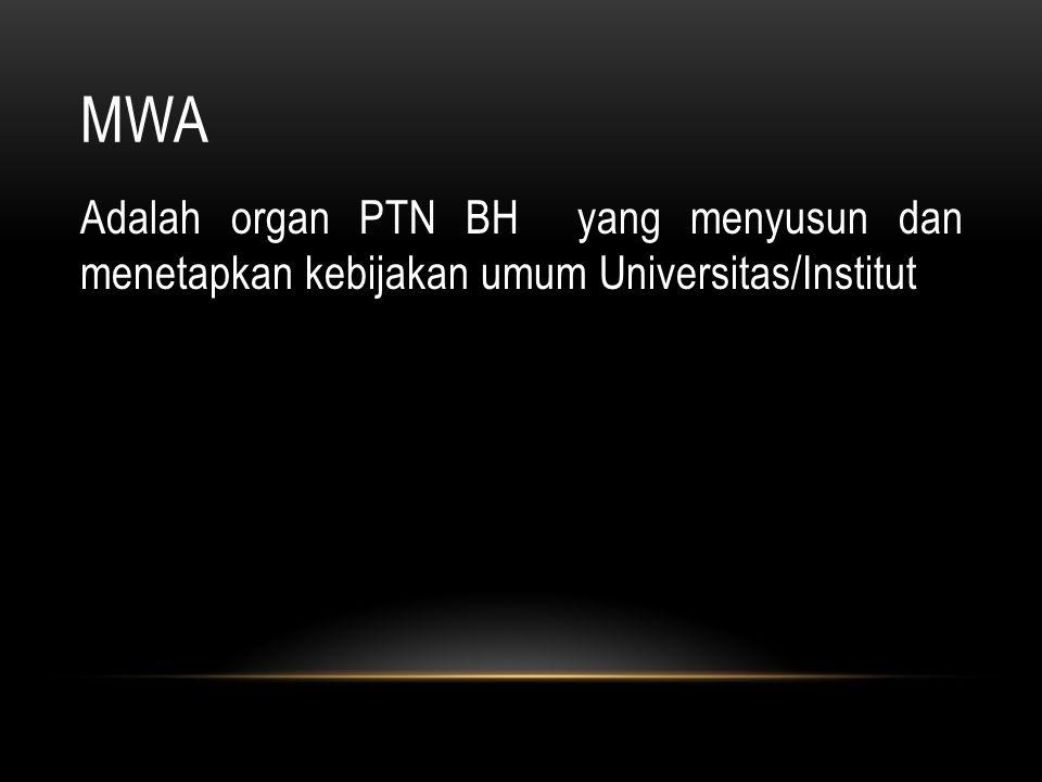 MWA Adalah organ PTN BH yang menyusun dan menetapkan kebijakan umum Universitas/Institut