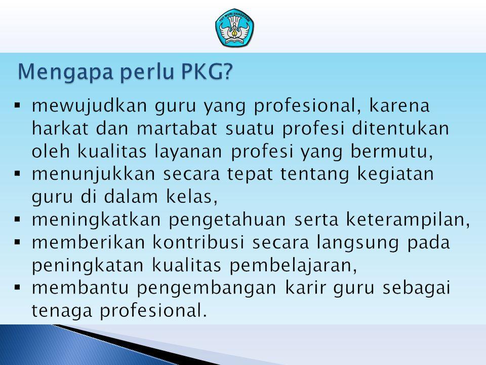 Mengapa perlu PKG mewujudkan guru yang profesional, karena harkat dan martabat suatu profesi ditentukan oleh kualitas layanan profesi yang bermutu,