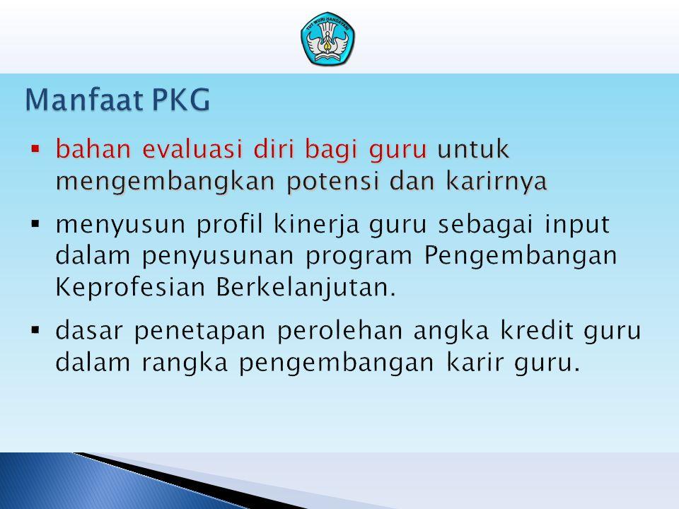Manfaat PKG bahan evaluasi diri bagi guru untuk mengembangkan potensi dan karirnya.