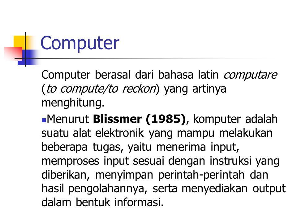 Computer Computer berasal dari bahasa latin computare (to compute/to reckon) yang artinya menghitung.