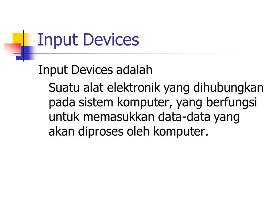 Input Devices Input Devices adalah