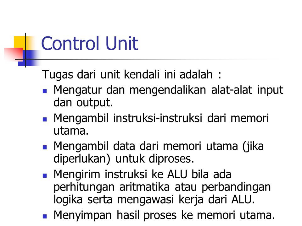 Control Unit Tugas dari unit kendali ini adalah :