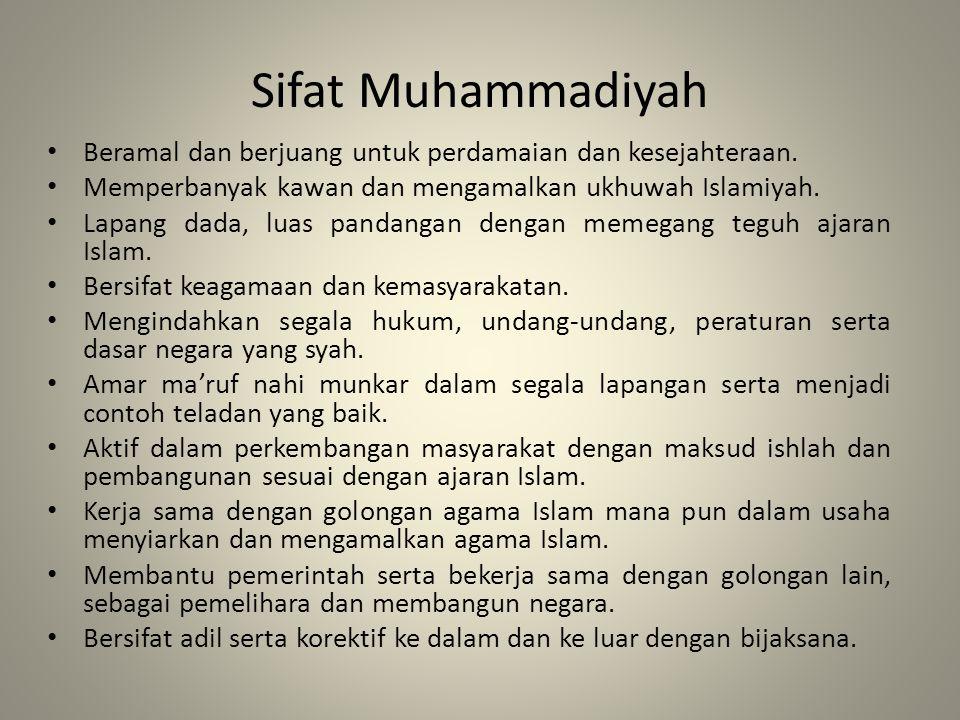 Sifat Muhammadiyah Beramal dan berjuang untuk perdamaian dan kesejahteraan. Memperbanyak kawan dan mengamalkan ukhuwah Islamiyah.