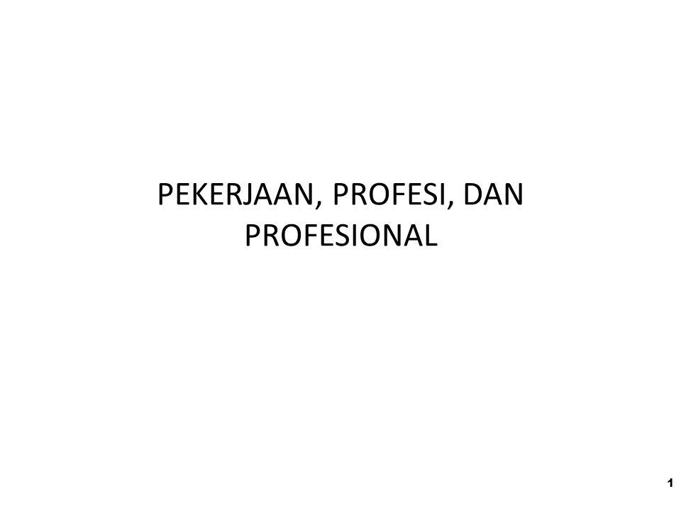 PEKERJAAN, PROFESI, DAN PROFESIONAL
