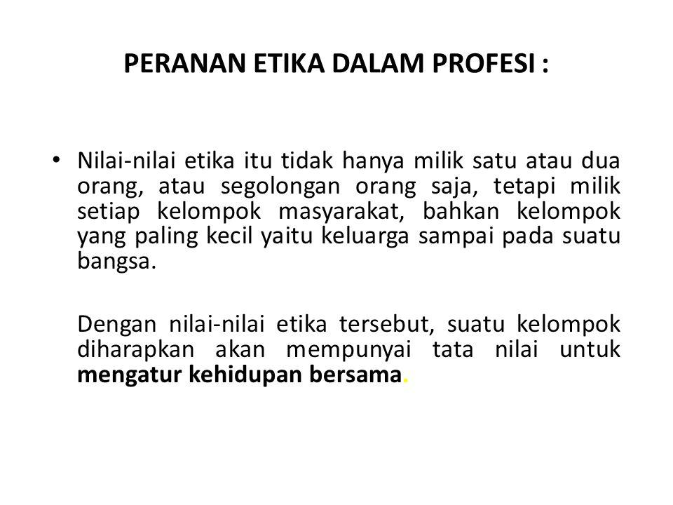PERANAN ETIKA DALAM PROFESI :