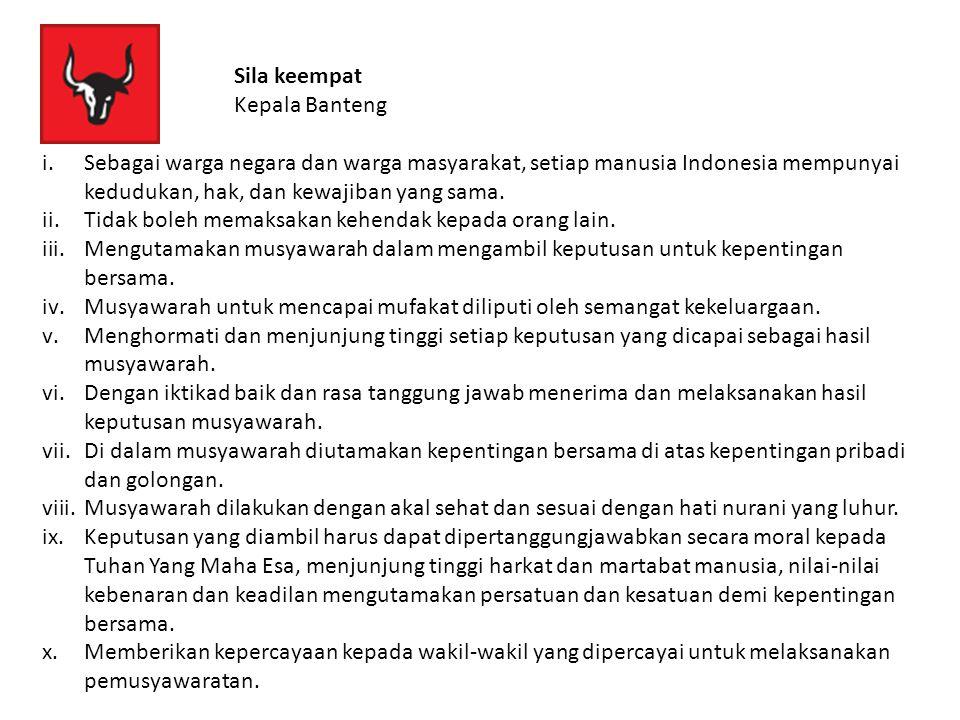 Sila keempat Kepala Banteng. Sebagai warga negara dan warga masyarakat, setiap manusia Indonesia mempunyai kedudukan, hak, dan kewajiban yang sama.