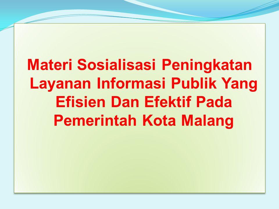 Materi Sosialisasi Peningkatan Layanan Informasi Publik Yang Efisien Dan Efektif Pada Pemerintah Kota Malang
