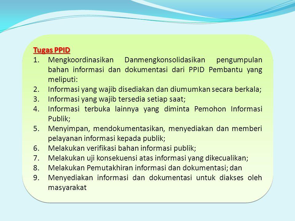 Tugas PPID Mengkoordinasikan Danmengkonsolidasikan pengumpulan bahan informasi dan dokumentasi dari PPID Pembantu yang meliputi:
