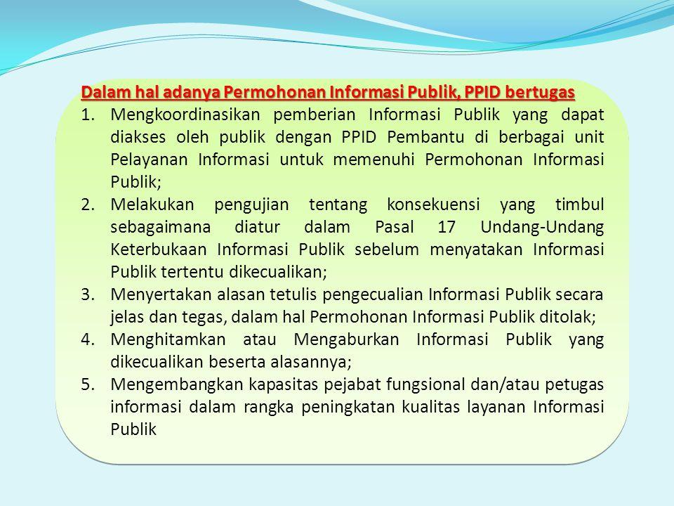 Dalam hal adanya Permohonan Informasi Publik, PPID bertugas
