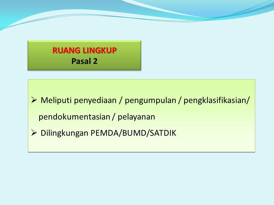 RUANG LINGKUP Pasal 2. Meliputi penyediaan / pengumpulan / pengklasifikasian/ pendokumentasian / pelayanan.