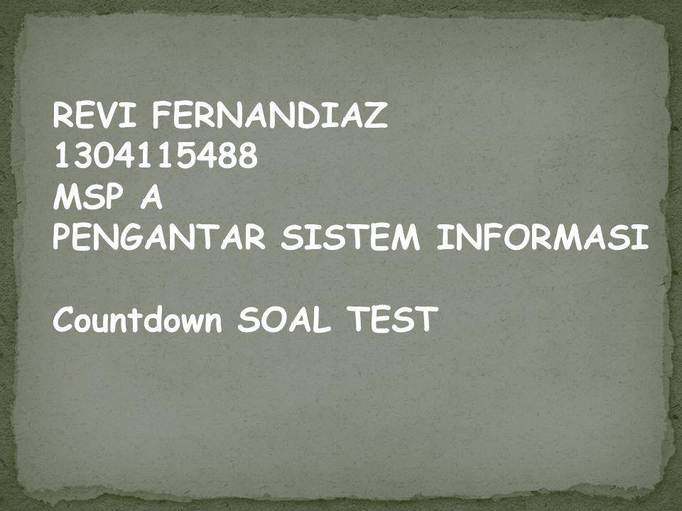 REVI FERNANDIAZ 1304115488 MSP A PENGANTAR SISTEM INFORMASI Countdown SOAL TEST