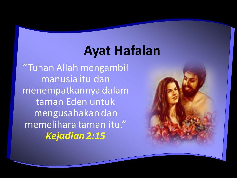 Ayat Hafalan Tuhan Allah mengambil manusia itu dan menempatkannya dalam taman Eden untuk mengusahakan dan memelihara taman itu. Kejadian 2:15.