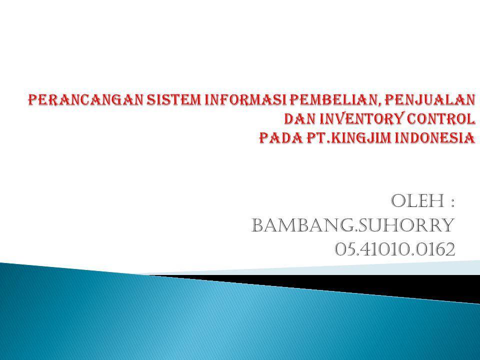 PERANCANGAN SISTEM INFORMASI PEMBELIAN, PENJUALAN DAN INVENTORY CONTROL PADA PT.KINGJIM INDONESIA