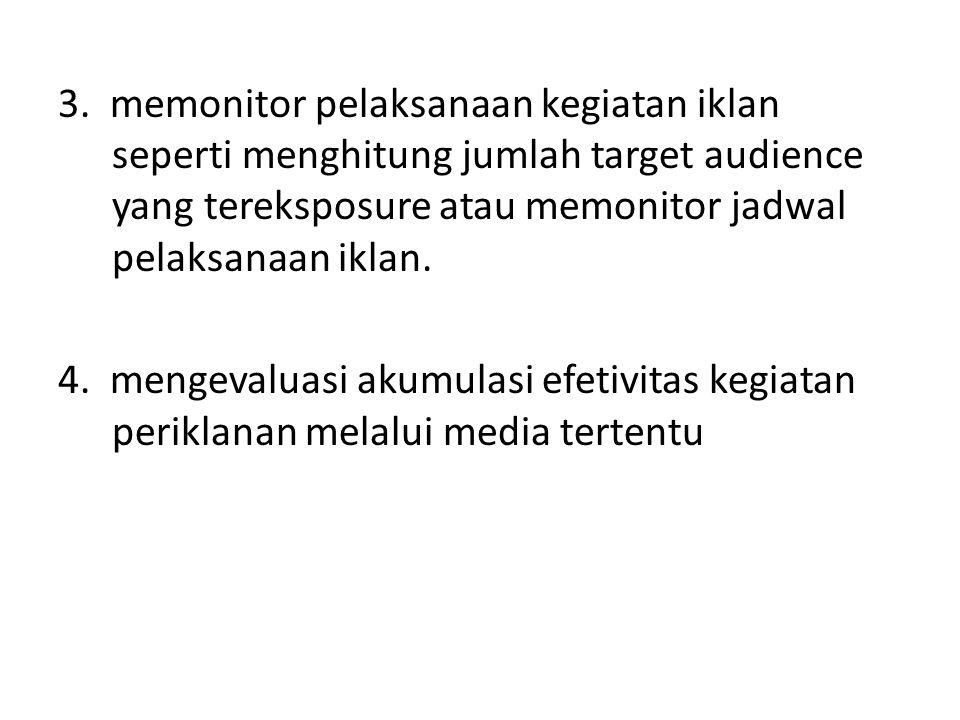3. memonitor pelaksanaan kegiatan iklan seperti menghitung jumlah target audience yang tereksposure atau memonitor jadwal pelaksanaan iklan.