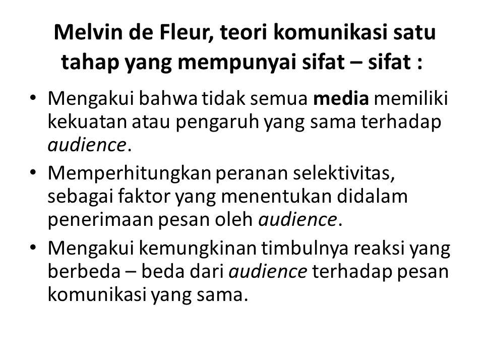 Melvin de Fleur, teori komunikasi satu tahap yang mempunyai sifat – sifat :