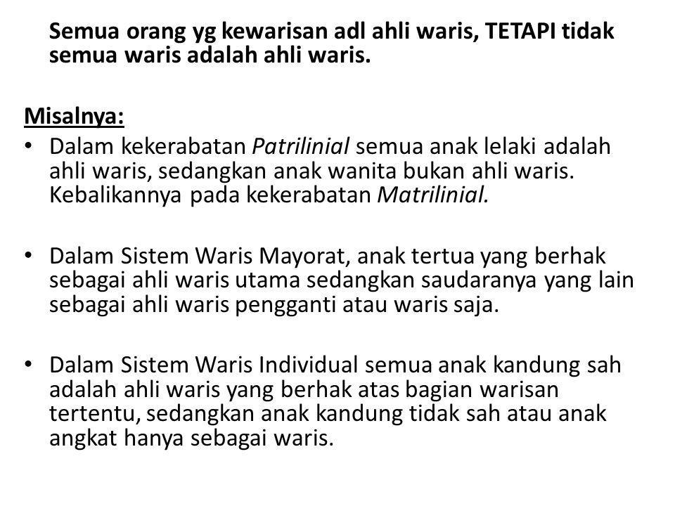 Semua orang yg kewarisan adl ahli waris, TETAPI tidak semua waris adalah ahli waris.
