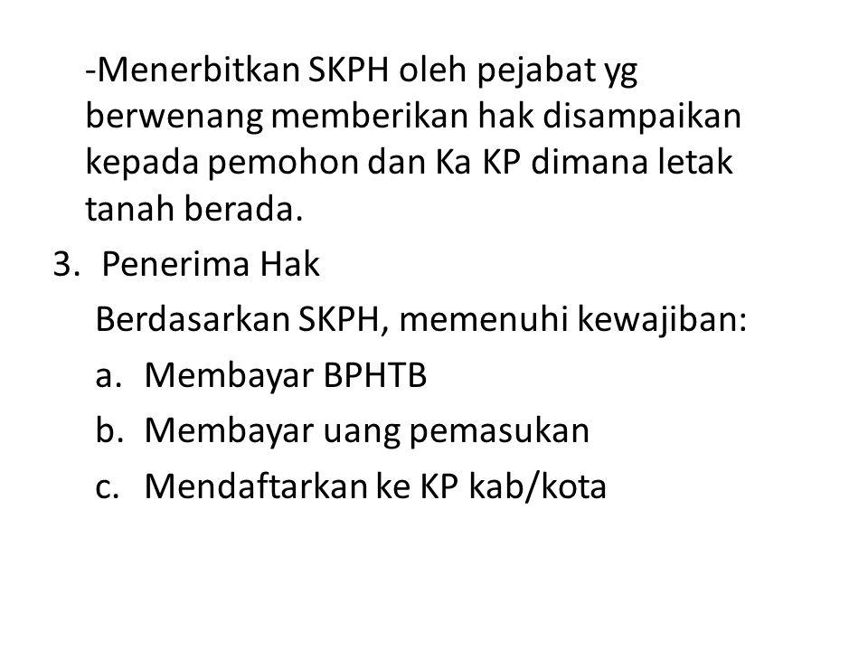 Menerbitkan SKPH oleh pejabat yg berwenang memberikan hak disampaikan kepada pemohon dan Ka KP dimana letak tanah berada.