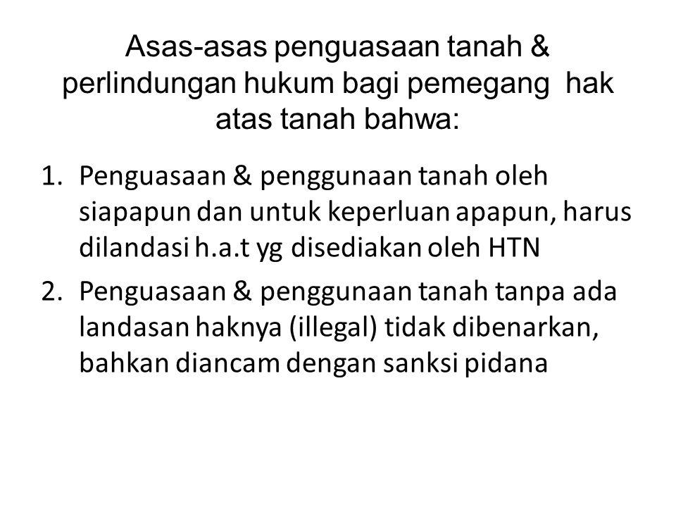 Asas-asas penguasaan tanah & perlindungan hukum bagi pemegang hak atas tanah bahwa: