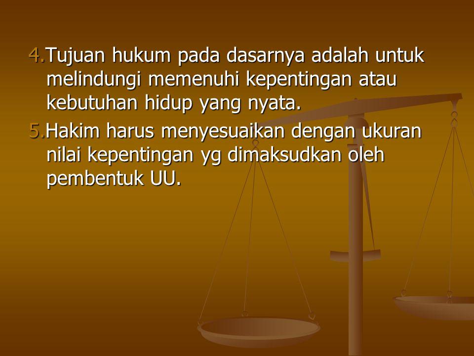 4.Tujuan hukum pada dasarnya adalah untuk melindungi memenuhi kepentingan atau kebutuhan hidup yang nyata.