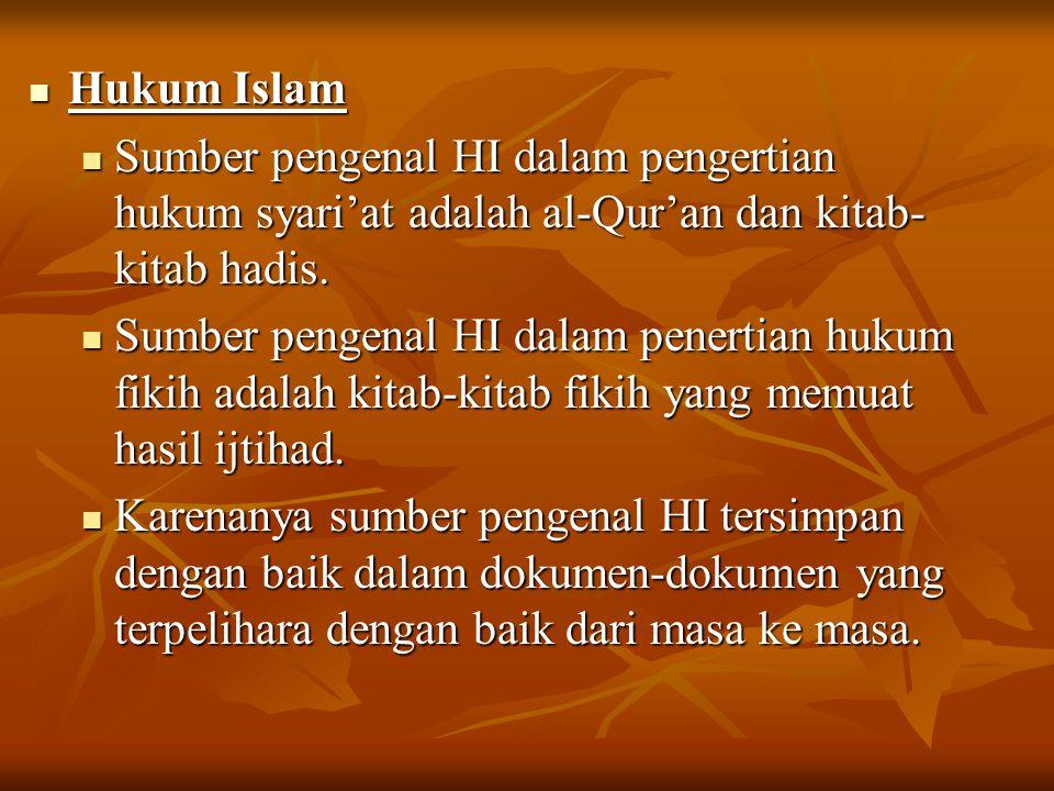 Hukum Islam Sumber pengenal HI dalam pengertian hukum syari'at adalah al-Qur'an dan kitab-kitab hadis.