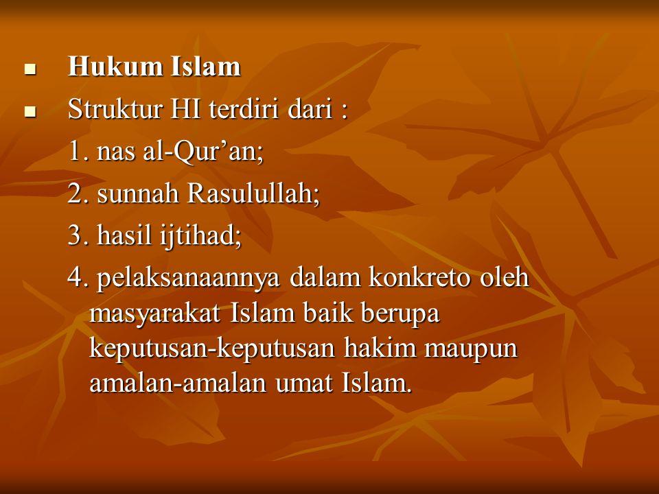 Hukum Islam Struktur HI terdiri dari : 1. nas al-Qur'an; 2. sunnah Rasulullah; 3. hasil ijtihad;