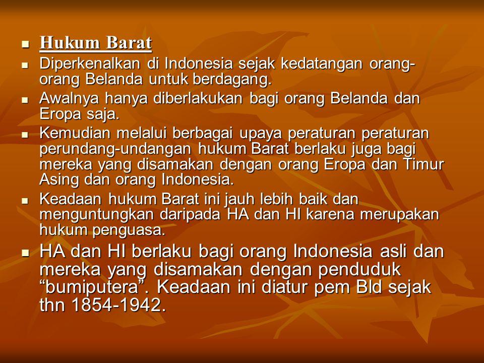 Hukum Barat Diperkenalkan di Indonesia sejak kedatangan orang-orang Belanda untuk berdagang.