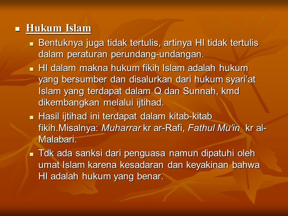 Hukum Islam Bentuknya juga tidak tertulis, artinya HI tidak tertulis dalam peraturan perundang-undangan.