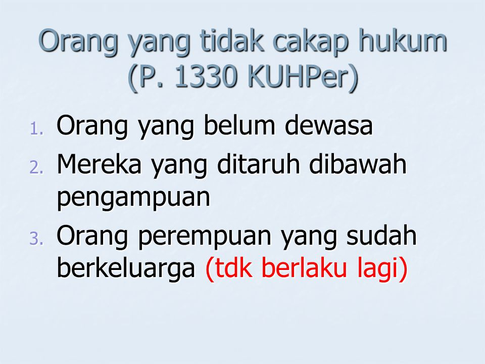 Orang yang tidak cakap hukum (P. 1330 KUHPer)